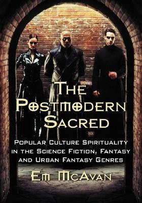 the-postmodern-sacred-popular-culture-spirituality-in-the-science-fiction-fantasy-and-urban-fantasy-genres
